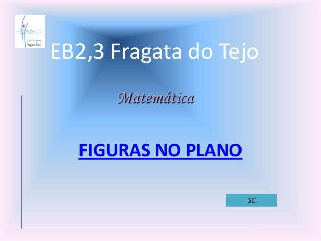 EB2,3 Fragata do TejoFIGURAS NO PLANOMatemáticaSC