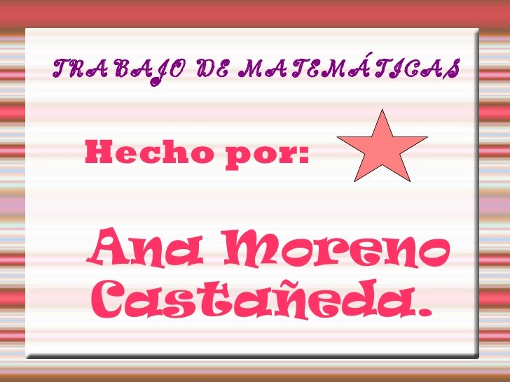 TRABAJO DE MATEMÁTICAS Hecho por:  Ana Moreno  Castañeda.
