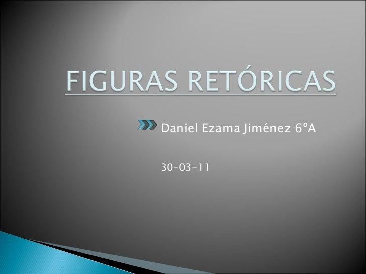<ul><li>Daniel Ezama Jiménez 6ºA </li></ul><ul><li>30–03-11 </li></ul>