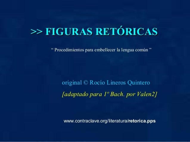 >> FIGURAS RETÓRICAS>> FIGURAS RETÓRICAS original © Rocío Lineros Quintero [adaptado para 1º Bach. por Valen2] www.contrac...