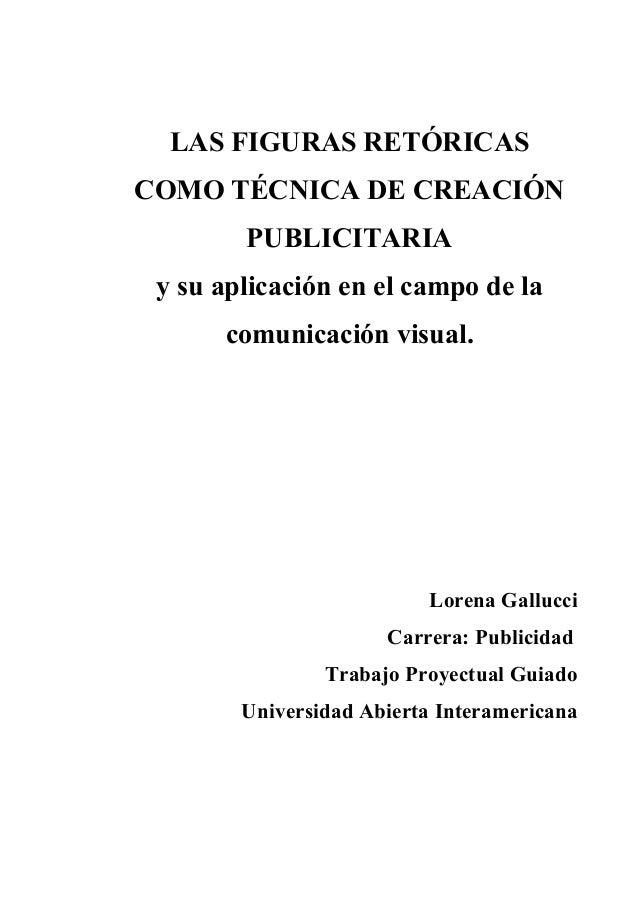 LAS FIGURAS RETÓRICAS COMO TÉCNICA DE CREACIÓN PUBLICITARIA y su aplicación en el campo de la comunicación visual.  Lorena...