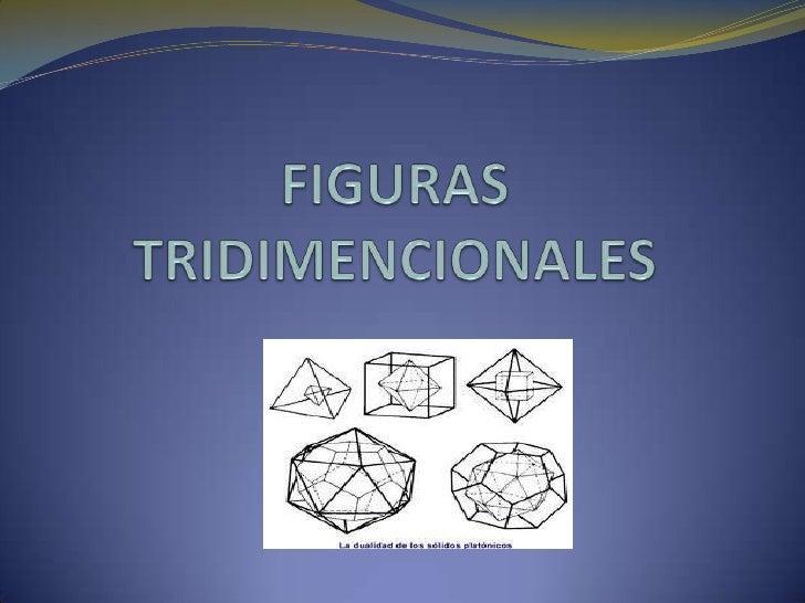 FIGURAS TRIDIMENCIONALES<br />