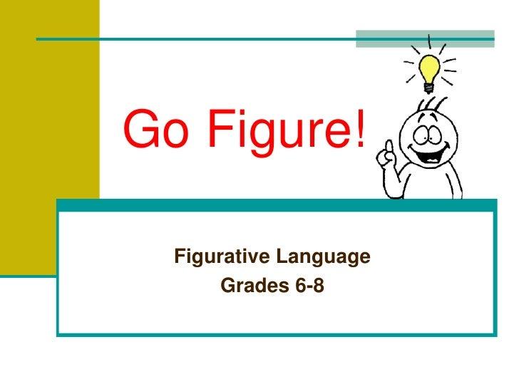 Go Figure!<br />Figurative Language<br />Grades 6-8<br />