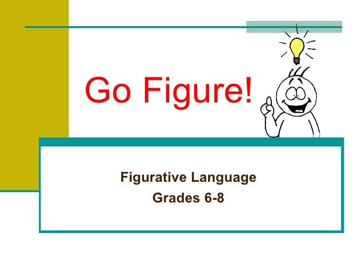 Go Figure!  Figurative Language       Grades 6-8