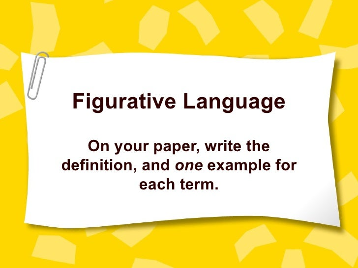 Figurative Language On your paper, write the definition, and  one  example for each term.