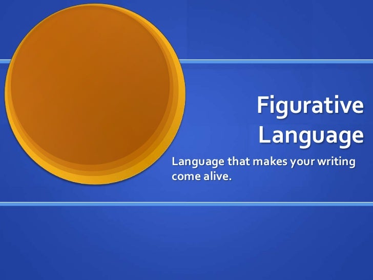 Figurative              LanguageLanguage that makes your writingcome alive.