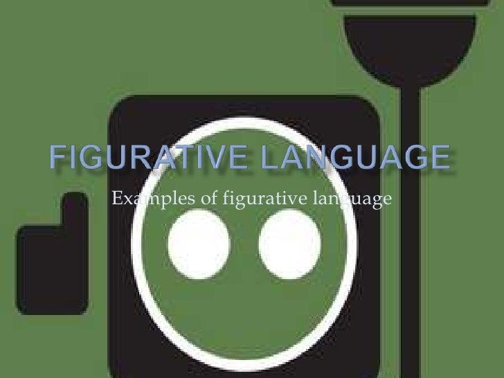 Figurative Language<br />Examples of figurative language<br />