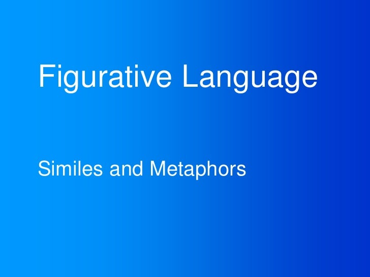 Figurative Language<br />Similes and Metaphors<br />