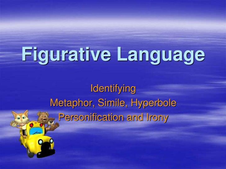 Figurative Language         Identifying  Metaphor, Simile, Hyperbole   Personification and Irony