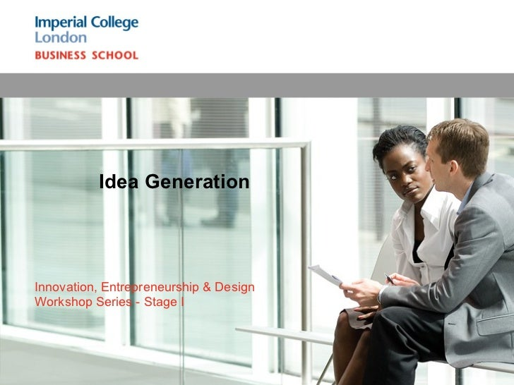 Idea GenerationInnovation, Entrepreneurship & DesignWorkshop Series - Stage I                                        Copyr...