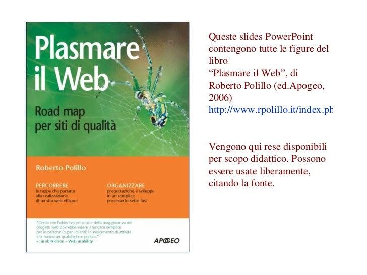 """Queste slides PowerPoint contengono tutte le figure del libro  """"Plasmare il Web"""", di Roberto Polillo (ed.Apogeo, 2006) htt..."""