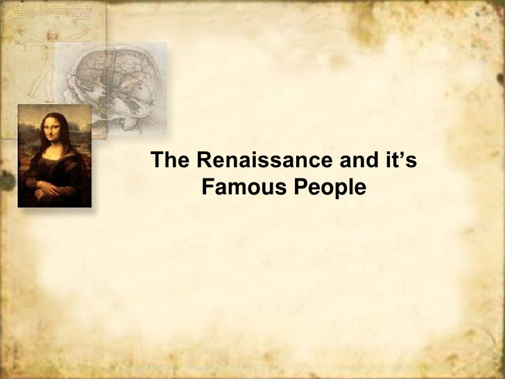The Renaissance and it's    Famous People