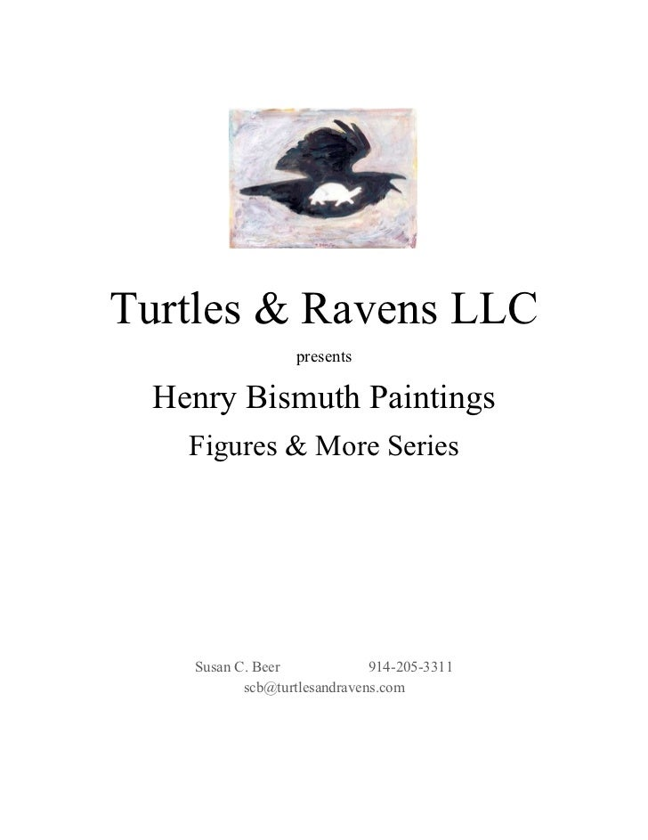 Turtles & Ravens LLC presents Henry Bismuth Paintings Figures & More Series Susan C. Beer  914-205-3311 [email_address]