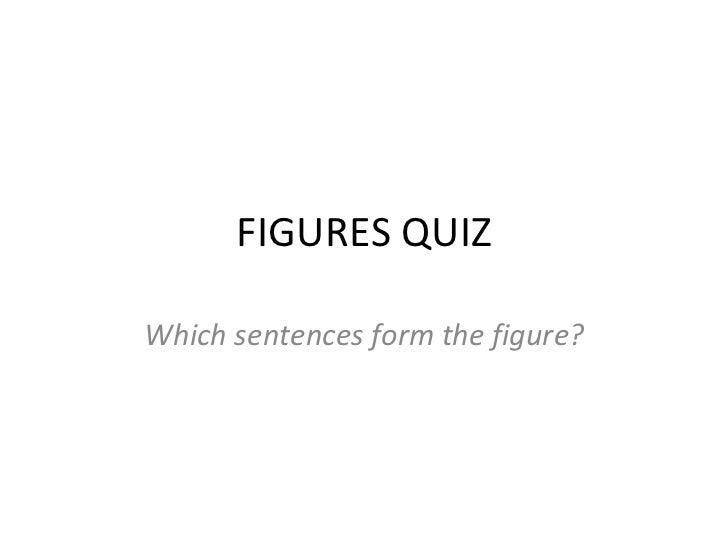 FIGURES QUIZ Which sentences form the figure?
