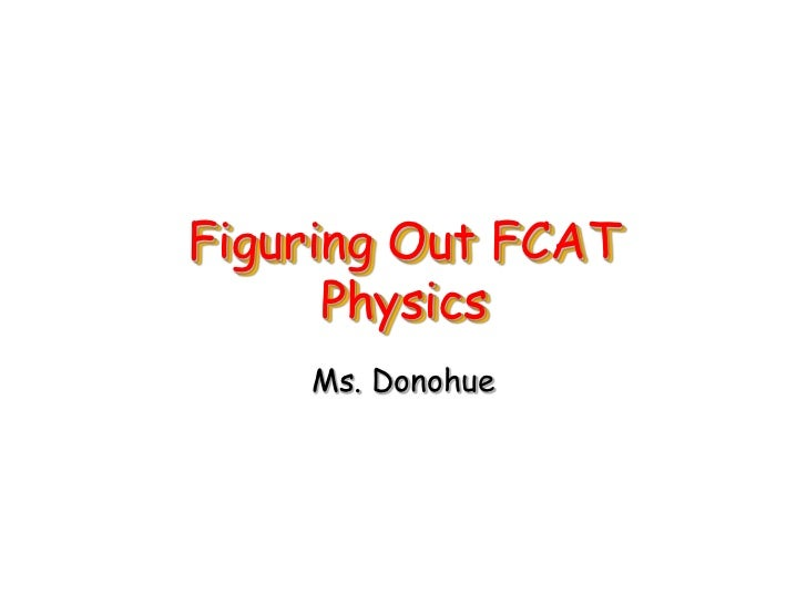 Figuring Out FCAT Physics<br />Ms. Donohue<br />