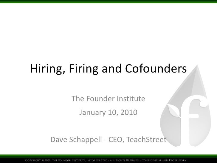 Hiring, Firing and Cofounders The Founder Institute January 10, 2010 Dave Schappell - CEO, TeachStreet