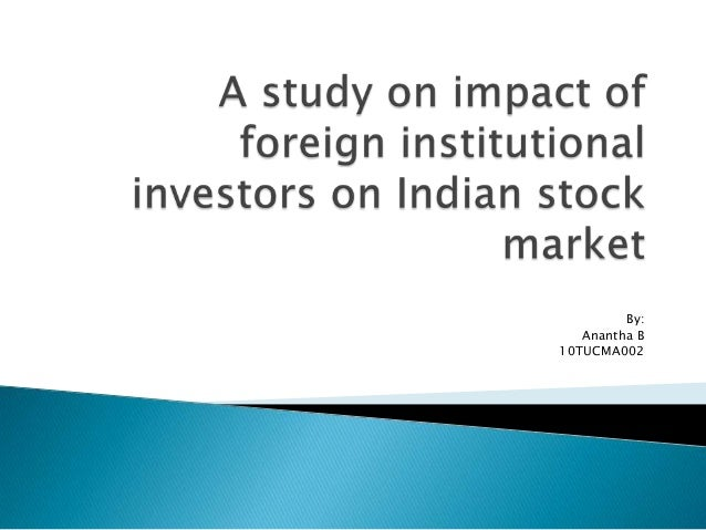 foreign institutional investment flows and indian Explain the type of investment flows into developing economies  disparity in the  magnitude and pattern (type) of foreign direct investment among  in the section  4, a comparative analysis of china and india is undertaken with a few select.