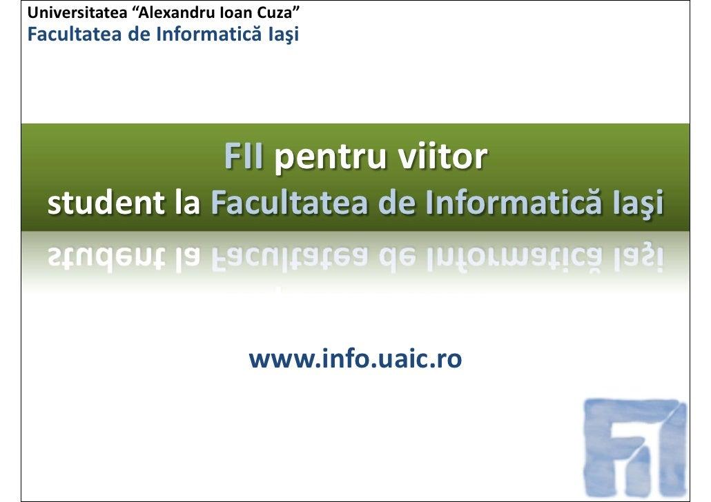 """Universitatea """"AlexandruIoanCuza"""" Facultatea deInformatică Iaşi                              FIIpentru viitor   studen..."""