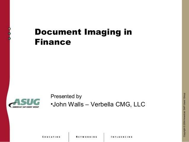 Document Imaging inFinance   Presented by   •John Walls – Verbella CMG, LLC