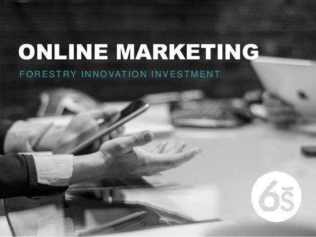 ONLINE MARKETINGFORESTRY INNOVATION INVESTMENT