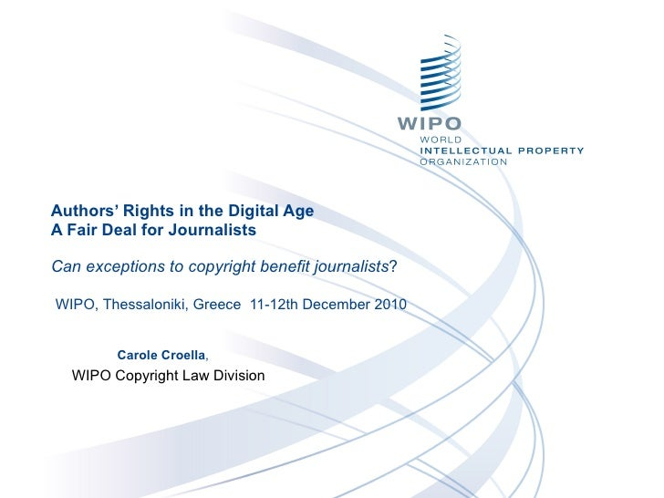 Authors' Rights in the Digital Age  A Fair Deal for Journalists  Can exceptions to copyright benefit journalists ?    WIPO...