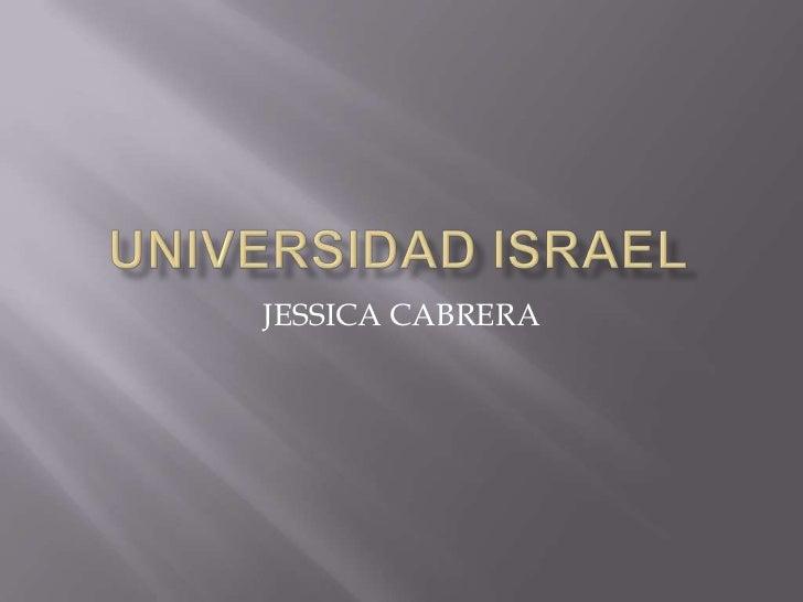 UNIVERSIDAD ISRAEL<br />JESSICA CABRERA<br />