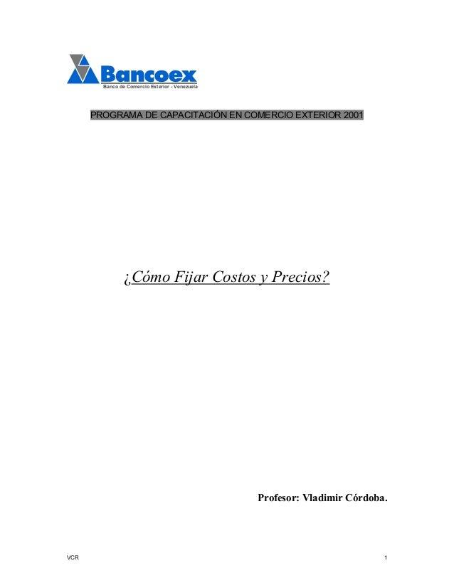 Banco de Comercio Exterior - Venezuela  PROGRAMA DE CAPACITACIÓN EN COMERCIO EXTERIOR 2001  ¿Cómo Fijar Costos y Precios? ...