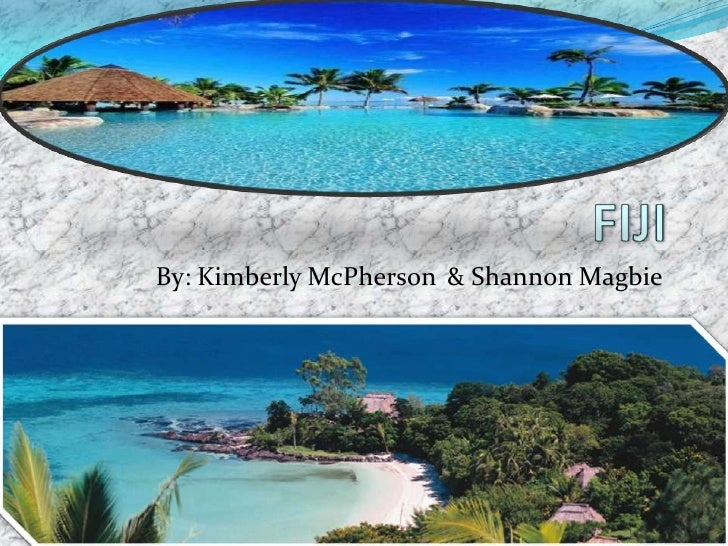 FIJI<br />By: Kimberly McPherson& Shannon Magbie<br />