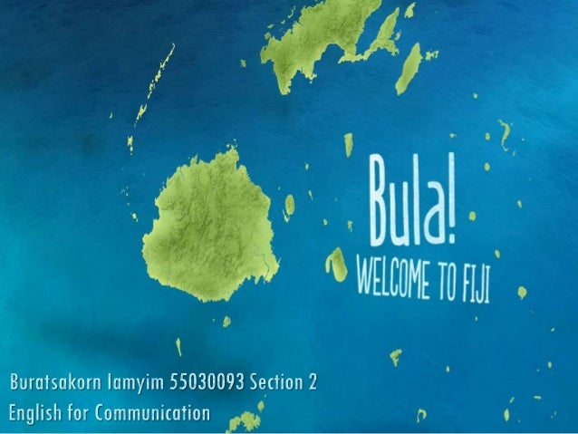 Overview Basic Information  Traveling Informations  • Fiji greeting • Where is Fiji? • Fiji map • How big is Fiji? • Flag ...
