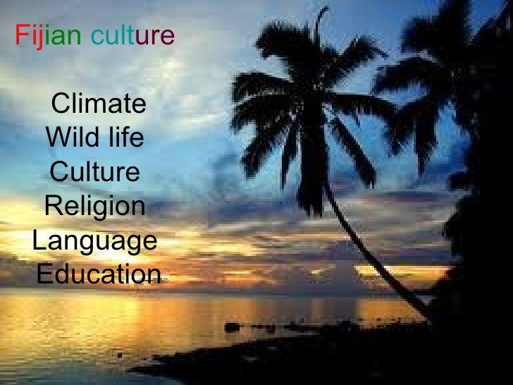 Fij ian   cult ure   Climate Wild life  Culture  Religion  Language  Education