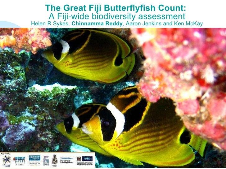 The Great Fiji Butterflyfish Count:  A Fiji-wide biodiversity assessment Helen R Sykes,  Chinnamma Reddy , Aaron Jenkins a...