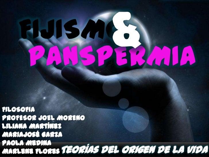FIJISMO     PANSPERMIA                       &FILOSOFIAPROFESOR JOEL MORENO             Teorías del origen de la vida