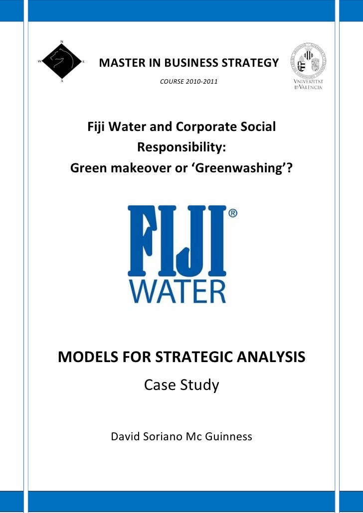MASTER IN BUSINESS STRATEGY               COURSE 2010-2011   Fiji Water and Corporate Social           Responsibility: Gre...