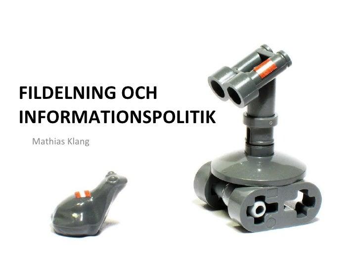 FILDELNING OCH INFORMATIONSPOLITIK <ul><li>Mathias Klang </li></ul>