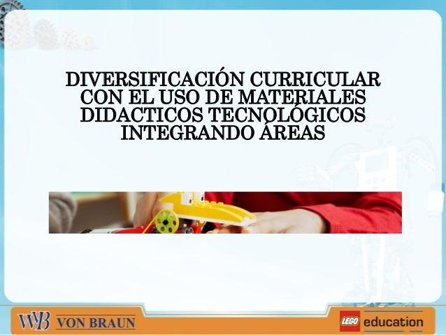 DIVERSIFICACIÓN CURRICULAR CON EL USO DE MATERIALES DIDACTICOS TECNOLÓGICOS INTEGRANDO ÁREAS