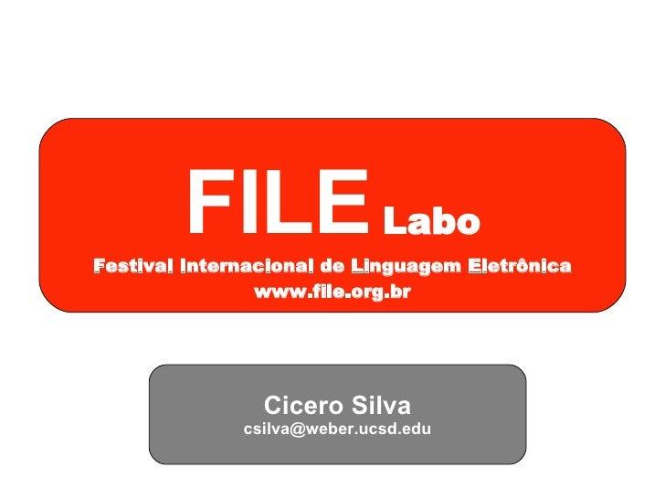FILE   Labo Festival Internacional de Linguagem Eletrônica www.file.org.br Cicero Silva [email_address]