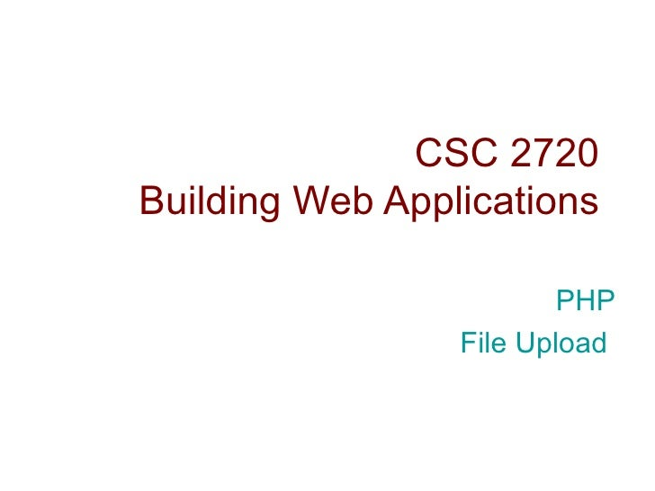 CSC 2720 Building Web Applications PHP File Upload