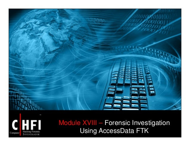 Module XVIII – Forensic Investigation Using AccessData FTK