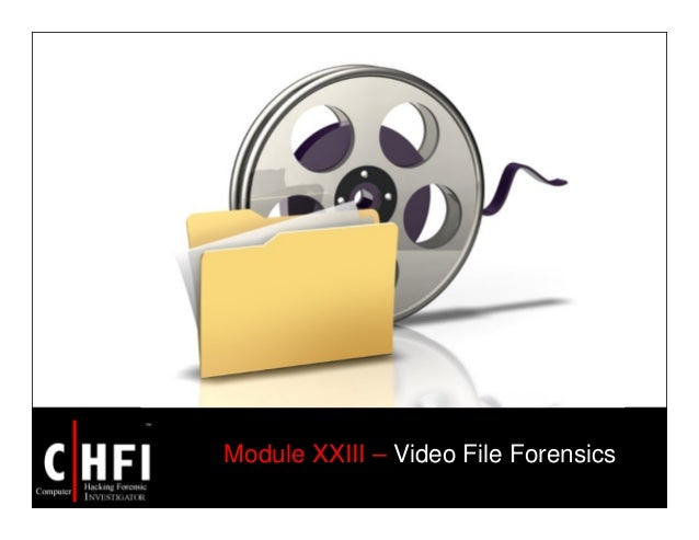 Module XXIII – Video File Forensics