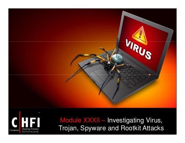 Module XXXII – Investigating Virus, Trojan, Spyware and Rootkit Attacks