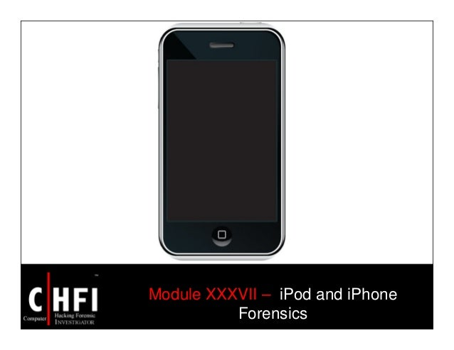 Module XXXVII – iPod and iPhone Forensics