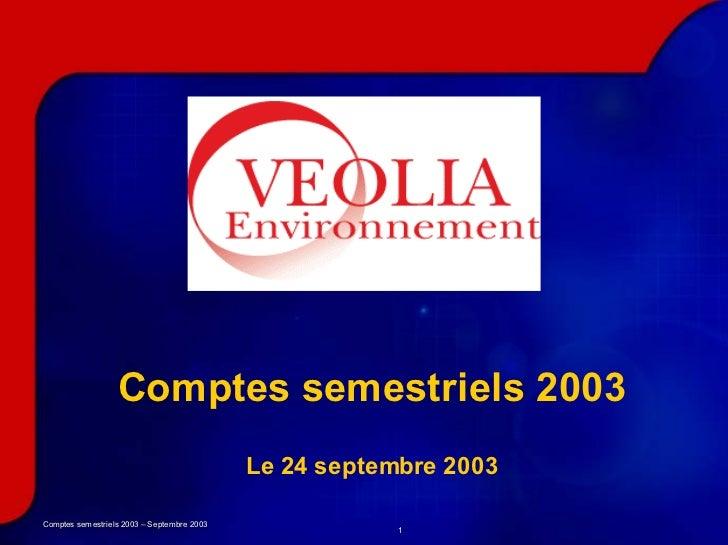 Comptes semestriels 2003                                            Le 24 septembre 2003Comptes semestriels 2003 – Septemb...
