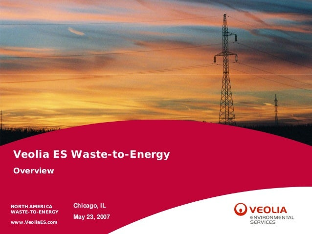 NORTH AMERICA WASTE-TO-ENERGY www.VeoliaES.com NORTH AMERICA WASTE-TO-ENERGY www.VeoliaES.com Veolia ES Waste-to-Energy Ov...