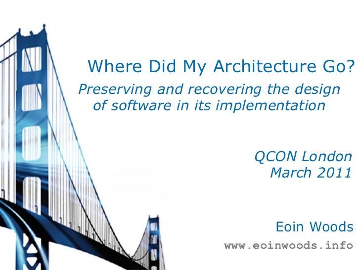 EoinWoods_WhereDidMyArchitectureGoPreservingSoftwareArchitectureInItsImplementation