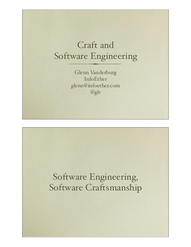 Craft and Software Engineering       Glenn Vanderburg          InfoEther     glenn@infoether.com             @glv Software...