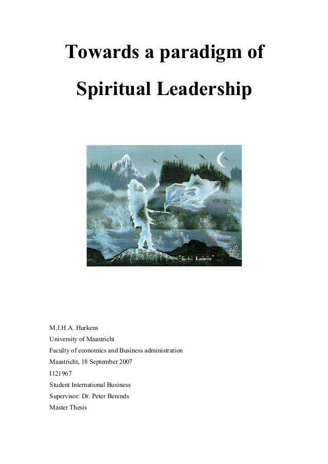 Towards a paradigm of Spiritual Leadership  M.J.H.A. Hurkens University of Maastricht Faculty of economics and Business ad...