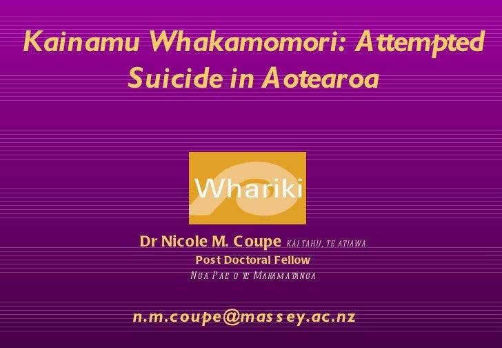 Kainamu Whakamomori: Attempted      Suicide in Aotearoa       Dr Nicole M. C oupe KÄI TAH U , TE ATIAWA                 Po...