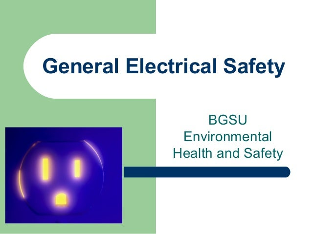 General Electrical Safety BGSU Environmental Health and Safety