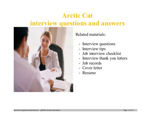 Arctic Cat interview questions and answers Related materials: - Interview questions - Interview tips - Job interview check...
