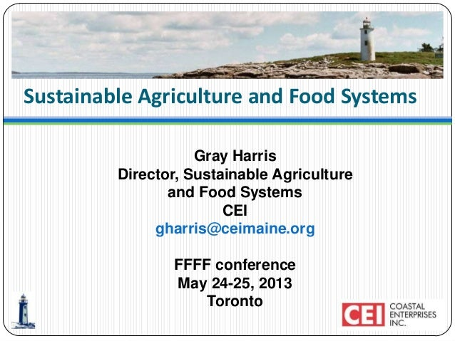 Sustainable Agriculture and Food SystemsGray HarrisDirector, Sustainable Agricultureand Food SystemsCEIgharris@ceimaine.or...